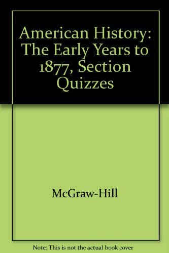 9780078225192: American History: The Early Years to 1877, Section Quizzes