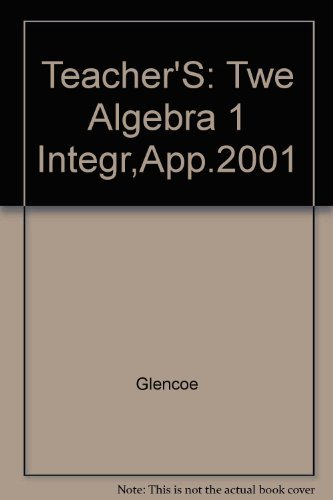 Teacher's :Wraparound Twe Algebra 1 Integr,App.2001: Glencoe