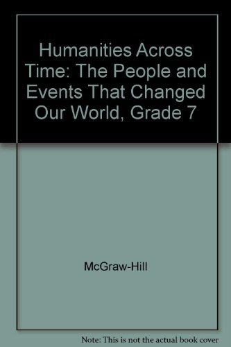 9780078238987: Humanities Across Time: The People and Events That Changed Our World, Grade 7