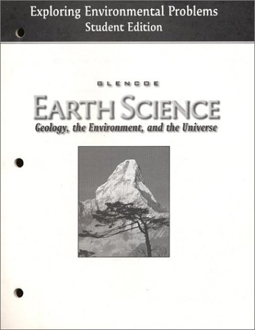9780078245695: Earth Science: Geology, the Environment, and the Universe, Exploring Environmental Problems, Student Edition