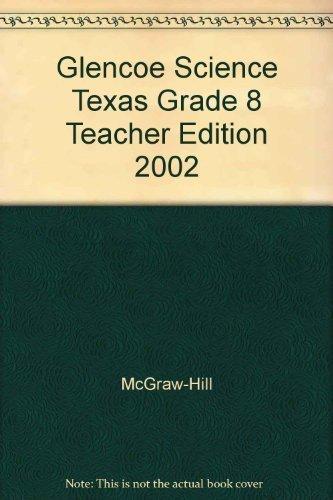 9780078255052: Glencoe Science: Texas Science, Grade 8, Texas Teacher's Wraparound Edition