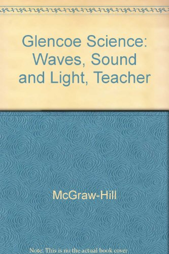 9780078256318: Glencoe Science: Waves, Sound and Light, Teacher