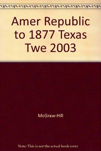 9780078264771: Amer Republic to 1877 Texas Twe 2003