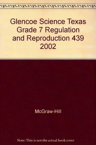 9780078268083: Glencoe Science Texas Grade 7 Regulation and Reproduction 439 2002