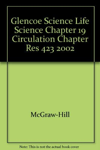 9780078269172: Glencoe Science Life Science Chapter 19 Circulation Chapter Res 423 2002
