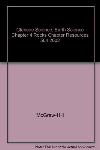 9780078269356: Glencoe Science: Earth Science Chapter 4 Rocks Chapter Resources 504 2002