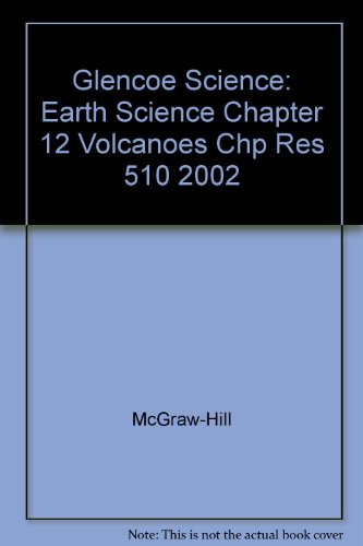9780078269424: Glencoe Science: Earth Science Chapter 12 Volcanoes Chp Res 510 2002