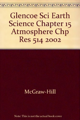 9780078269455: Glencoe Sci Earth Science Chapter 15 Atmosphere Chp Res 514 2002
