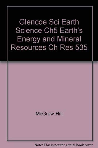9780078269509: Glencoe Sci Earth Science Ch5 Earth's Energy and Mineral Resources Ch Res 535
