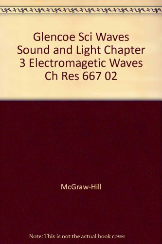 9780078270543: Glencoe Sci Waves Sound and Light Chapter 3 Electromagetic Waves Ch Res 667 02