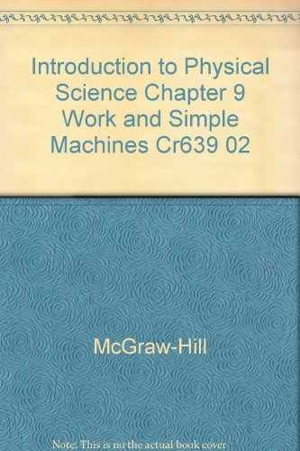 9780078274299: Introduction to Physical Science Chapter 9 Work and Simple Machines Cr639 02