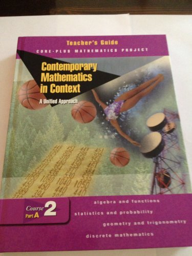 Contemporary Mathematics in Context: Teacher's Guide Course 2, Part B: A Unified Approach (Core-Plus Mathematics Project) (007827544X) by Arthur F. Coxford; James T. Fey; Christian R. Hirsch; Harold L. Schoen; Gail Burrill; Eric W. Hart; Ann E. Watkins