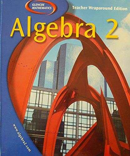 9780078280009: Glencoe Mathematics: Algebra 2, Teacher Wraparound Edition