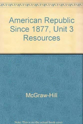 9780078289828: American Republic Since 1877, Unit 3 Resources