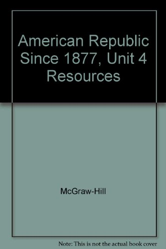 9780078289835: American Republic Since 1877, Unit 4 Resources