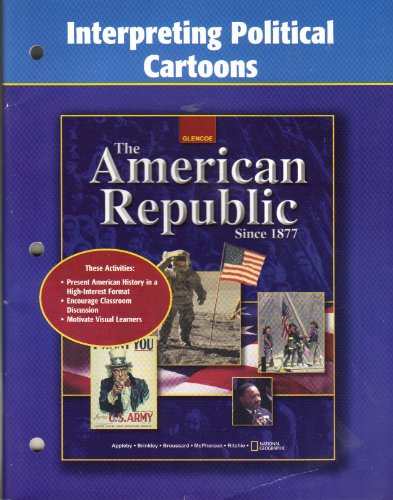 9780078290756: American Republic Since 1877, Interpreting Political Cartoons