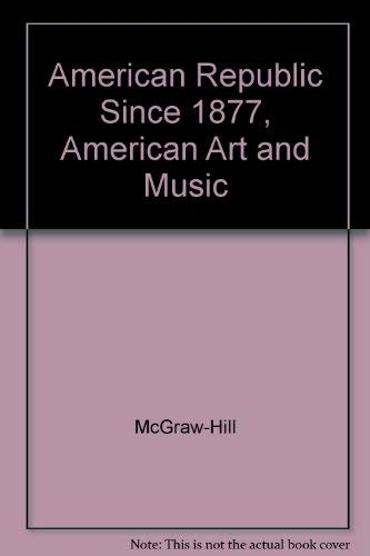 9780078290763: American Republic Since 1877, American Art and Music