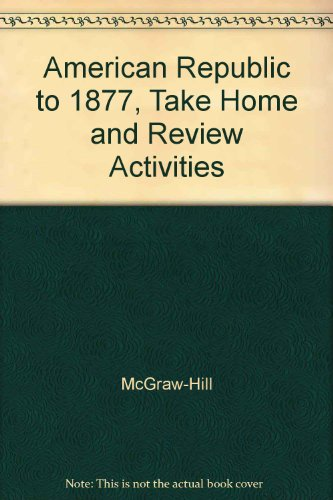 9780078291500: Glencoe American Republic to 1877, Take Home and Review Activities