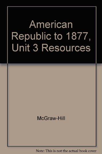 9780078291661: The American Republic to 1877, Unit 3 Resources