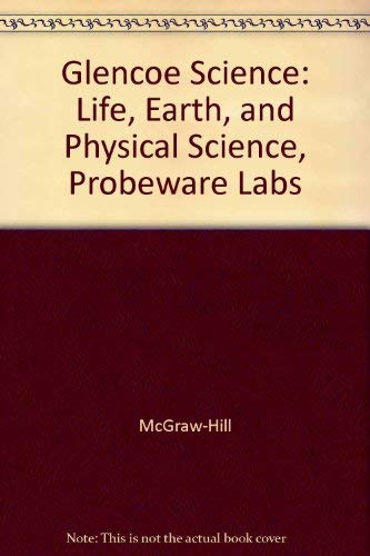 9780078303821: Glencoe Science: Life, Earth, and Physical Science, Probeware Labs