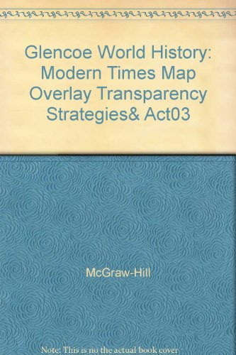 9780078304309: Glencoe World History: Modern Times Map Overlay Transparency Strategies& Act03
