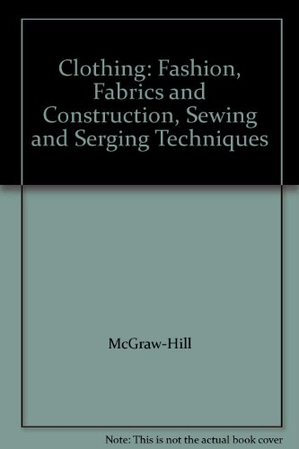9780078305245: Clothing: Fashion, Fabrics and Construction, Sewing and Serging Techniques