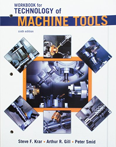 Student Workbook to Accompany Technology Of Machine Tools (0078307244) by Steve Krar; Arthur Gill; Peter Smid