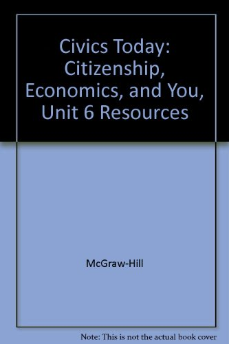 9780078307966: Civics Today: Citizenship, Economics, and You, Unit 6 Resources