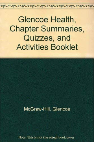 9780078309380: Glencoe Health, Chapter Summaries, Quizzes, and Activities Booklet