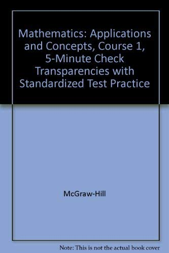 9780078465444: Mathematics Applications and Concepts, Course 1: Assessment Intervention 5-Minute Check Transparencies with Standardized Test Practice