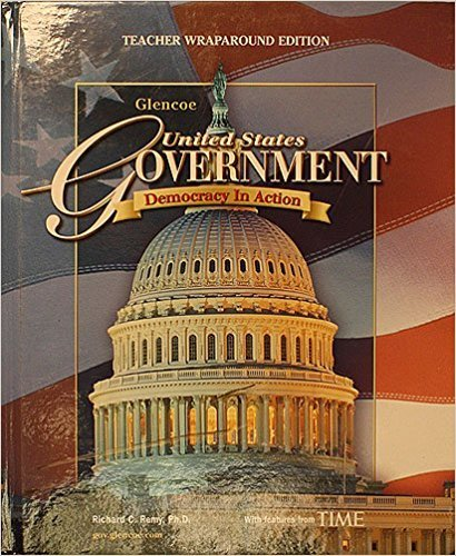 United States Government: Democracy in Action [Teacher Wraparound Edition] (Glencoe): Richard C. ...