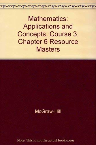 Mathematics: Applications and Concepts, Course 3, Chapter 6 Resource Masters (9780078601491) by McGraw-Hill