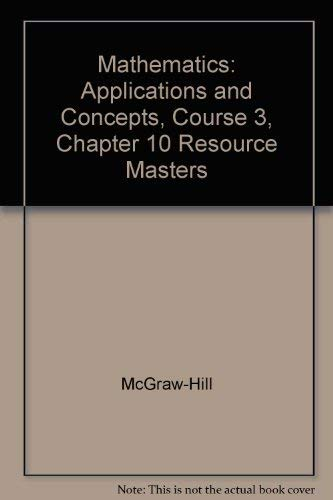 9780078601521: Mathematics: Applications and Concepts, Course 3, Chapter 10: Algebra: More Equations and Inequalities