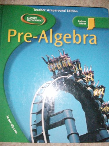 Glencoe Pre-Algebra Teacher Wraparound Edition for Indiana: Carol Malloy; Jack Price; Teri Willard;...