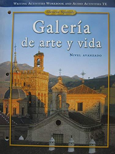 9780078606854: Writing Activities Workbook and Audio Activities, Teacher's Edition (Galeria de arte y vida: Nivel Avanzado)