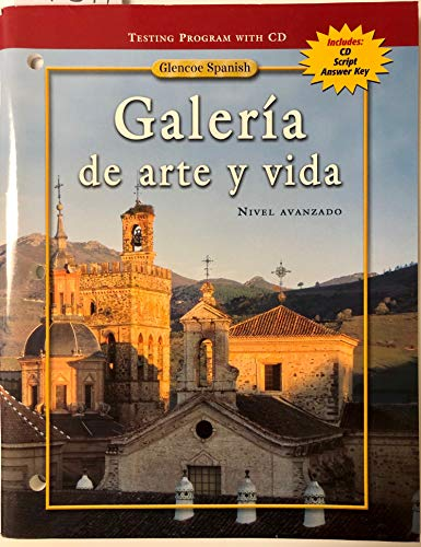 9780078606908: Glencoe Spanish Galeria De Arte Y Vida (TESTING PROGRAM WITH CD includes: CD script Answer Key)
