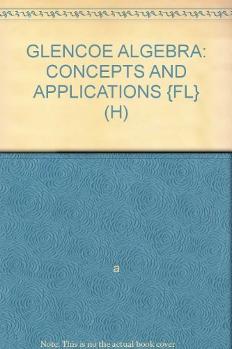 9780078607769: GLENCOE ALGEBRA: CONCEPTS AND APPLICATIONS {FL} (H)