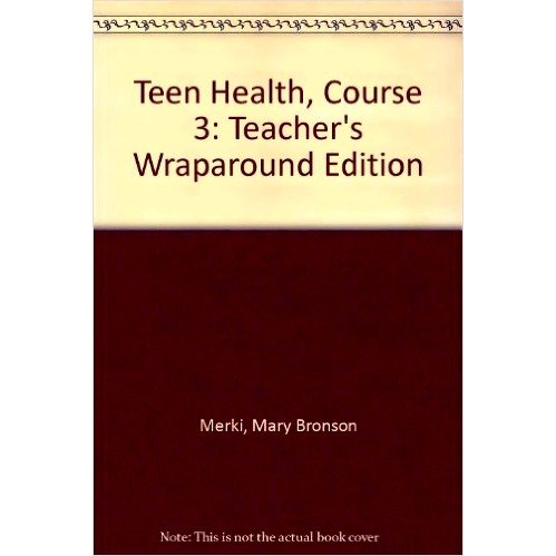 9780078611001: Teen Health, Course 3: Teacher's Wraparound Edition