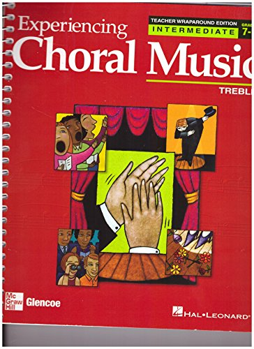 9780078611124: Experiencing Choral Music: Intermediate Treble: Teacher's Wraparound Edition
