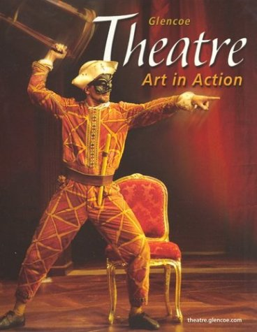 9780078616259: Theatre: Art in Action, Student Edition