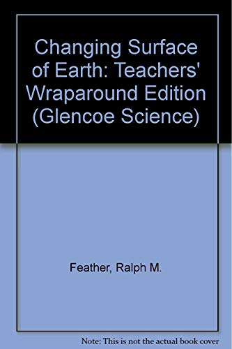 9780078617539: Changing Surface of Earth: Teachers' Wraparound Edition (Glencoe Science)