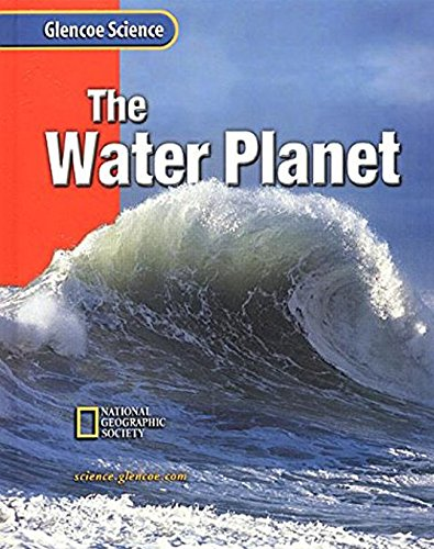 9780078617553: Glencoe Earth iScience: The Water Planet, Grade 6, Student Edition (GLEN SCI: THE WATER PLANET)
