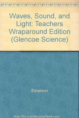 9780078617775: Waves, Sound, and Light: Teachers Wraparound Edition (Glencoe Science)
