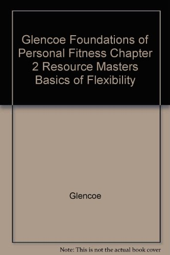 9780078620430: Glencoe Foundations of Personal Fitness Chapter 2 Resource Masters Basics of Flexibility