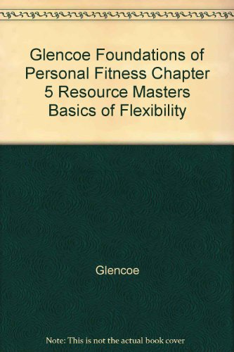 9780078620461: Glencoe Foundations of Personal Fitness Chapter 5 Resource Masters Basics of Flexibility