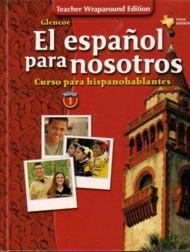 9780078663543: El Espanol Para Nosotros Nivel 1 TWE Texas Edition (Teacher Wraparound Edition)