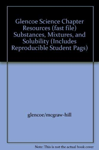 9780078671746: Glencoe Science Chapter Resources (fast file) Substances, Mixtures, and Solubility (Includes Reproducible Student Pags)