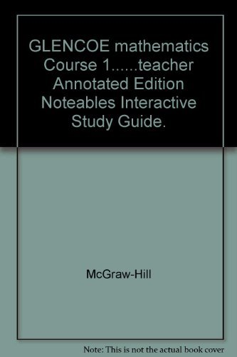 9780078684234: GLENCOE mathematics Course 1......teacher Annotated Edition Noteables Interactive Study Guide.