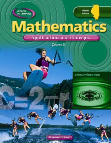 IL Mathematics: Applications and Concepts, Course 3, Student Edition (9780078693434) by McGraw-Hill