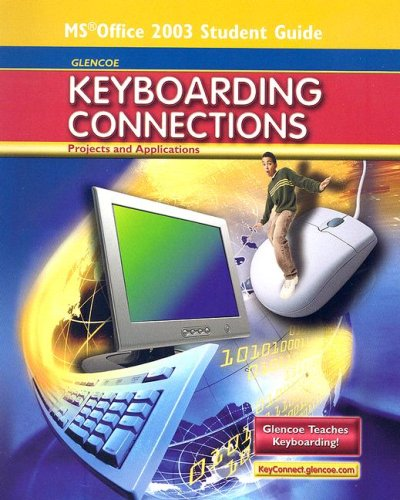 9780078728662: Glencoe Keyboarding Connections: Projects and Applications, Microsoft Office 2003, Student Guide